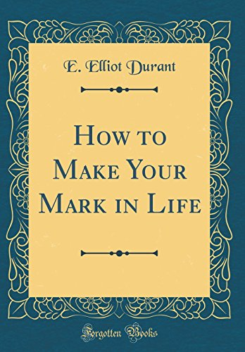 How to Make Your Mark in Life: E Elliot Durant