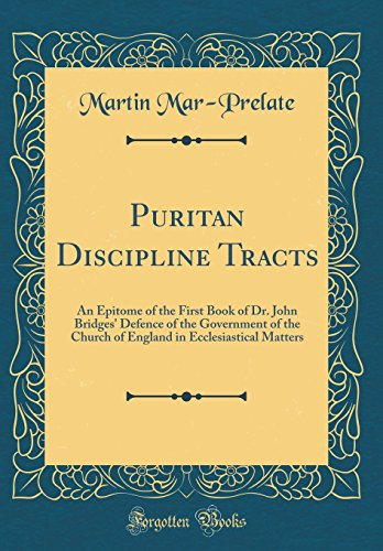 Puritan Discipline Tracts: An Epitome of the: Martin Mar-Prelate