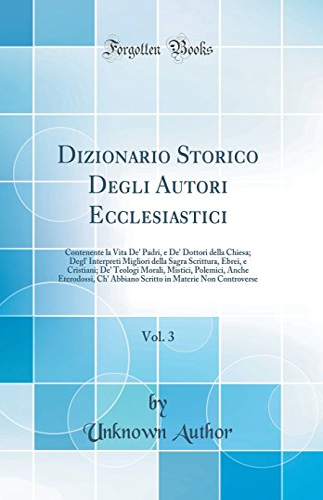 Dizionario Storico Degli Autori Ecclesiastici, Vol. 3: Unknown Author