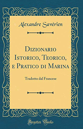Dizionario Istorico, Teorico, e Pratico di Marina: Alexandre Saverien