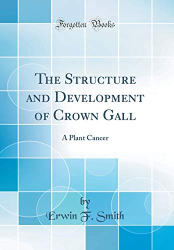 9780656511655: The Structure and Development of Crown Gall: A Plant Cancer (Classic Reprint)