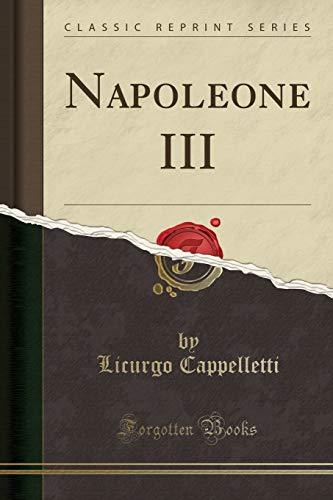Napoleone III (Classic Reprint): Cappelletti, Licurgo