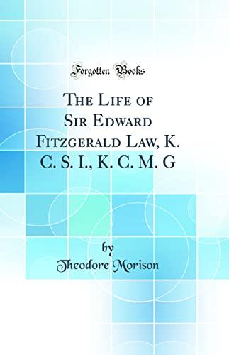 9780656683451: The Life of Sir Edward Fitzgerald Law, K. C. S. I., K. C. M. G (Classic Reprint)