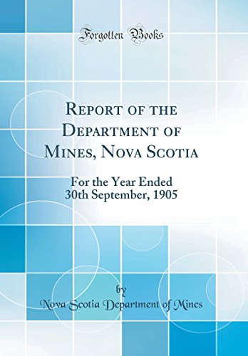 9780656723218: Report of the Department of Mines, Nova Scotia: For the Year Ended 30th September, 1905 (Classic Reprint)