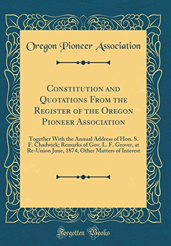 9780656776603: Constitution and Quotations From the Register of the Oregon Pioneer Association: Together With the Annual Address of Hon. S. F. Chadwick; Remarks of ... Other Matters of Interest (Classic Reprint)