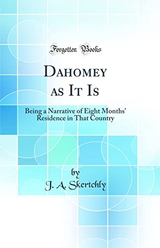 9780656790074: Dahomey as It Is: Being a Narrative of Eight Months' Residence in That Country (Classic Reprint)