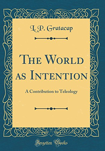 9780656894376: The World as Intention: A Contribution to Teleology (Classic Reprint)