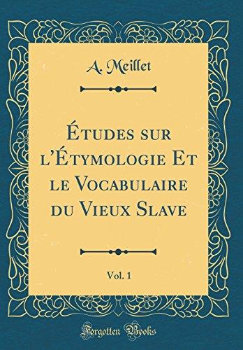 Études sur l'Étymologie Et le Vocabulaire du Vieux Slave, Vol. 1 (Classic Reprint)