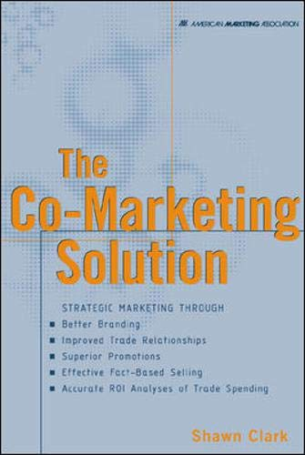 9780658000065: The Co-Marketing Solution: Strategic Marketing Through Better Branding, Improved Trade Relationships, Superior Promotions, Effective Fact-Bases Selling, Accurate Roi Analyses O