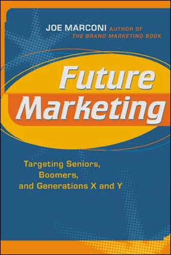 Future Marketing: Targeting Seniors, Boomers, and Generations X and Y