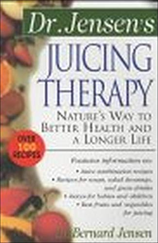 9780658002793: Dr. Jensen's Juicing Therapy : Nature's Way to Better Health and a Longer Life