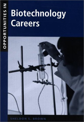 OPPORTUNITIES IN BIOTECHNOLOGY CAREERS: Brown, Sheldon S.
