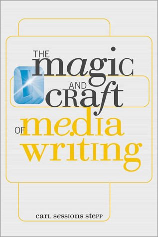 The Magic and Craft of Media Writing: Carl Sessions Stepp
