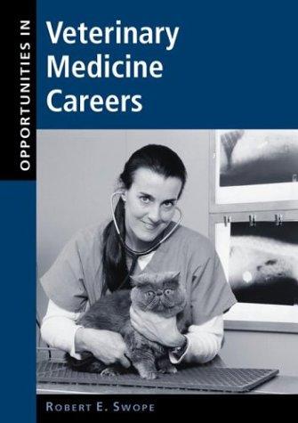 Opportunities in Veterinary Medicine Careers: Swope, Robert E.