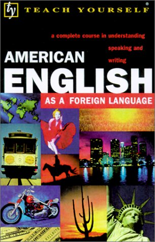 Teach Yourself American English As a Foreign Language: A Complete Course in Understanding Speaking ...