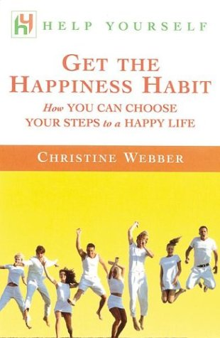 Help Yourself Get the Happiness Habit : How You Can Choose Your Steps to a Happy Life: Christine ...