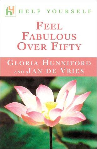 Help Yourself Feel Fabulous Over Fifty: Hunniford, Gloria & De Vries, Jan
