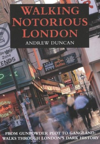 9780658016127: Walking Notorious London : From Gunpowder Plot to Gangland: Walks Through London's Dark History