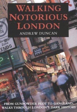 9780658016127: Walking Notorious London : From Gunpowder Plot to Gangland: Walks Through London's Dark History