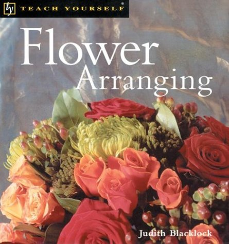 Teach Yourself Flower Arranging, New Edition: Blacklock, Judith