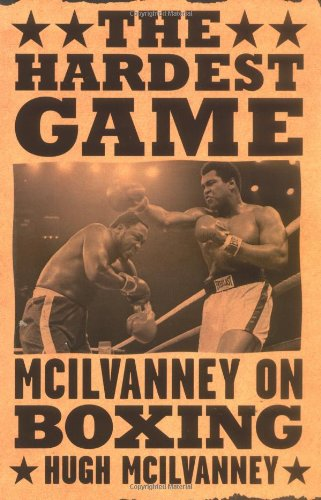 9780658021541: The Hardest Game : McIlvanney on Boxing
