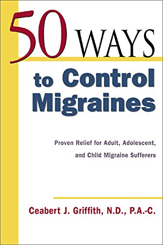 9780658021572: 50 Ways to Control Migraines : Proven Relief for Adult, Adolescent, and Child Migraine Suffers (50 Ways...Series)