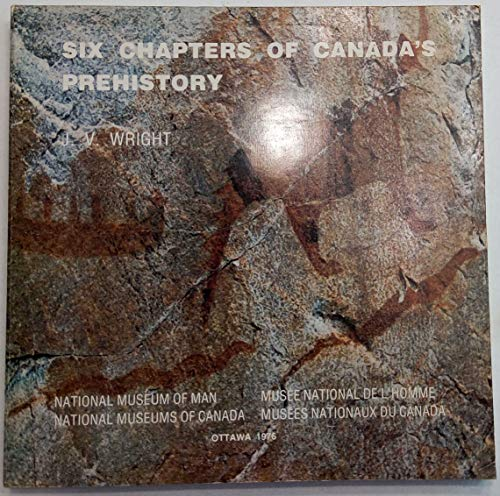 Six Chapters of Canada?s Prehistory: Wright, James V.