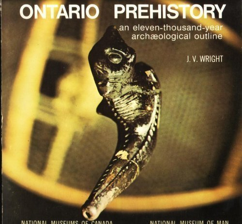 Ontario Prehistory: An Eleven-Thousand-Year Archaeological Outline: Wright, James V.