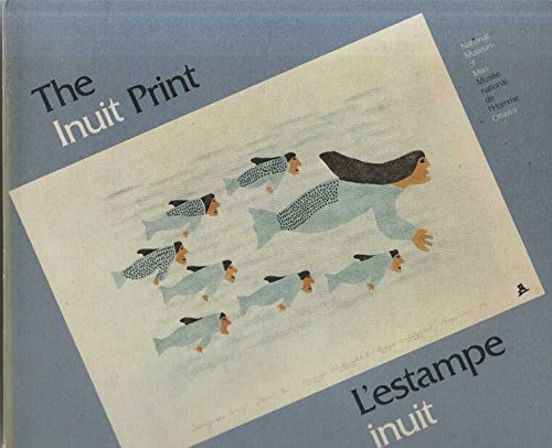 9780660000824: The Inuit print: A travelling exhibition of the National Museum of Man, National Museums of Canada, and the Department of Indian and Northern Affairs ... Ministère des affaires indiennes et du Nord