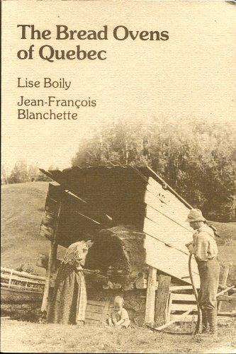 The Bread Ovens of Quebec: Boily, Lise; Blanchette, Jean-Francois; Boily-Blanchette, Lise