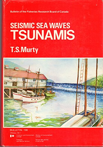 Seismic Sea Waves (Bulletin of the Fisheries Research Board of Canada ; 198): Murty, T. S.