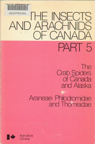 The crab spiders of Canada and Alaska: Araneae: Philodromidae and Thomisidae (The Insects and ...