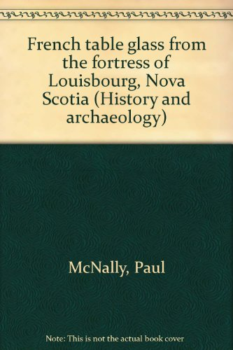 9780660104157: French table glass from the fortress of Louisbourg, Nova Scotia (History and archaeology)