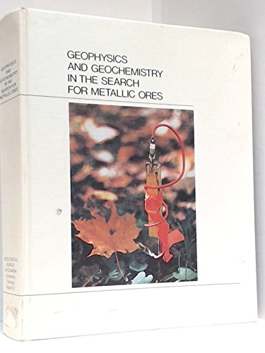9780660104256: Geophysics and Geochemistry in the Search for Metallic Ores: Proceedings of Exploration 77 an International Symposium Held in Ottawa, Canada in ... of Canada Economic Geology Report, No 31)