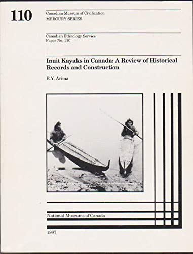 9780660107646: Inuit Kayaks in Canada: A Review of Historical Records and Construction, Based Mainly on the Canadian Museum of Civilization's Collection (Canadian ... Museum of Civilization, Mercury Series)