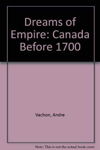 Dreams of Empire: Canada Before 1700 (Records: Vachon, Andre