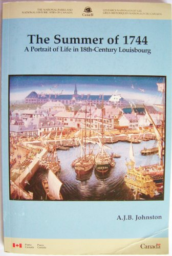 The Summer of 1744: A Portrait of Life in 18Th-Century Louisbourg: Johnston, A. J. B.