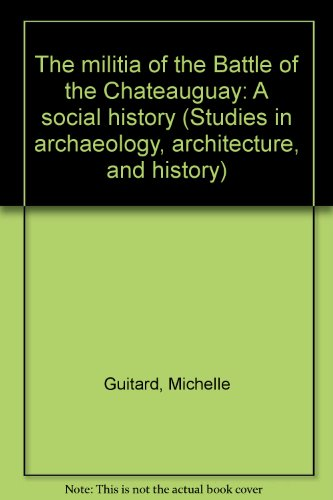 9780660113883: The militia of the Battle of the Châteauguay: A social history (Studies in archaeology, architecture, and history)