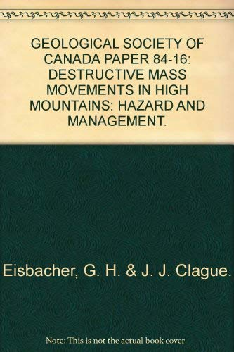 Destructive Mass Movements in High Mountains : Hazards and Management: Eisbacher, G.H. & Clague, ...