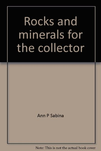 Rocks and minerals for the collector (Miscellaneous: Sabina, Ann P