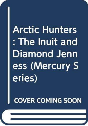 Arctic Hunters: The Inuit and Diamond Jenness: Morrison, David