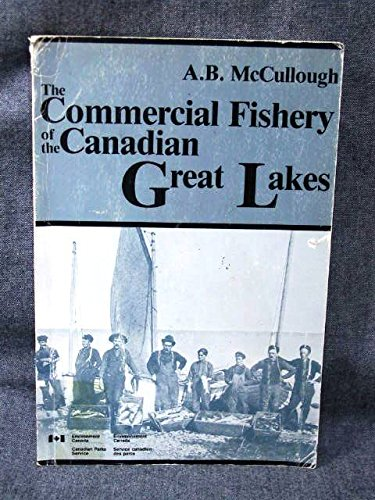The commercial fishery of the Canadian Great Lakes (Studies in archaeology, architecture, and his...