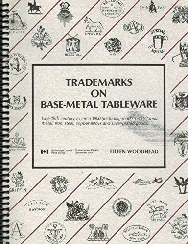 9780660136295: Trademarks on base-metal tableware: Late 18th century to circa 1900 (including marks on Britannia metal, iron, steel, copper alloys, and silver-plated ... in archaeology, architecture, and history)