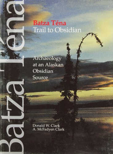 9780660140162: Batza Tena: Trail to Obsidian: Archaeology at an Alaskan Obsidian Source (Mercury Series)