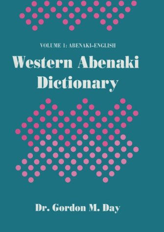 Western Abenaki Dictionary: Volume 1: Abenaki-English (Western Abenaki Dictionary Vol. 1) (0660140241) by Gordon M. Day