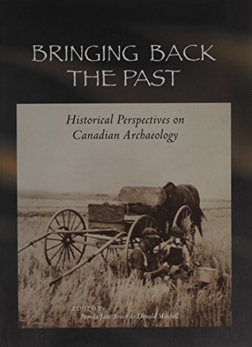 Bringing Back the Past: Historical Perspectives on Canadian Archaeology (Mercury Series): Smith, ...