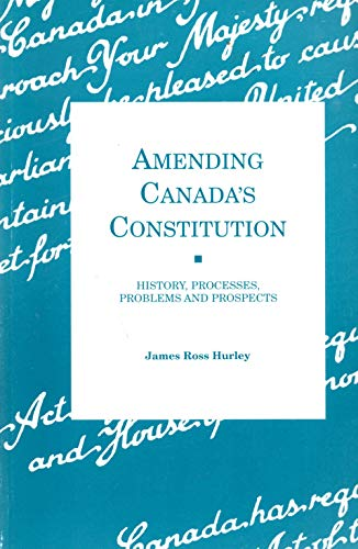 9780660162614: Amending Canada's Constitution: History, Processes, Problems and Prospects