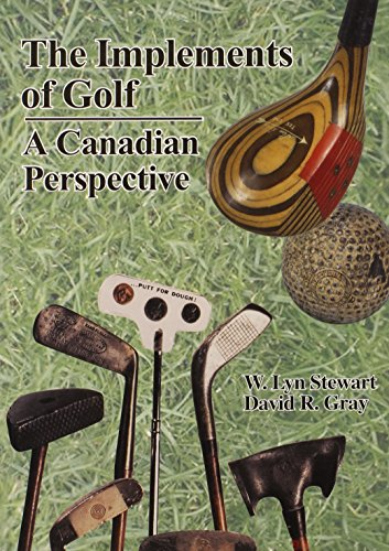 The Implements of Golf: A Canadian Perspective: STEWART, W. Lyn