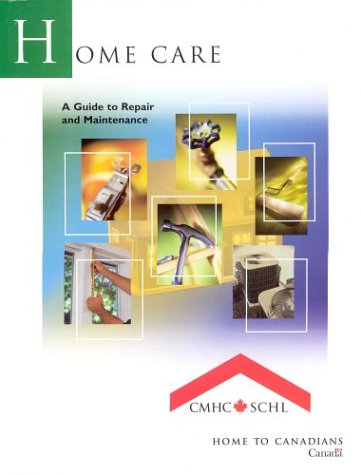 Home Care: A Guide to Repair and Maintenance: Canada Mortgage And Housing Corporation
