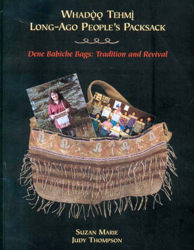 9780660192482: Whadoo Tehmi: Long-Ago People's Packsack--Dene Babiche Bags: Tradition and Revival